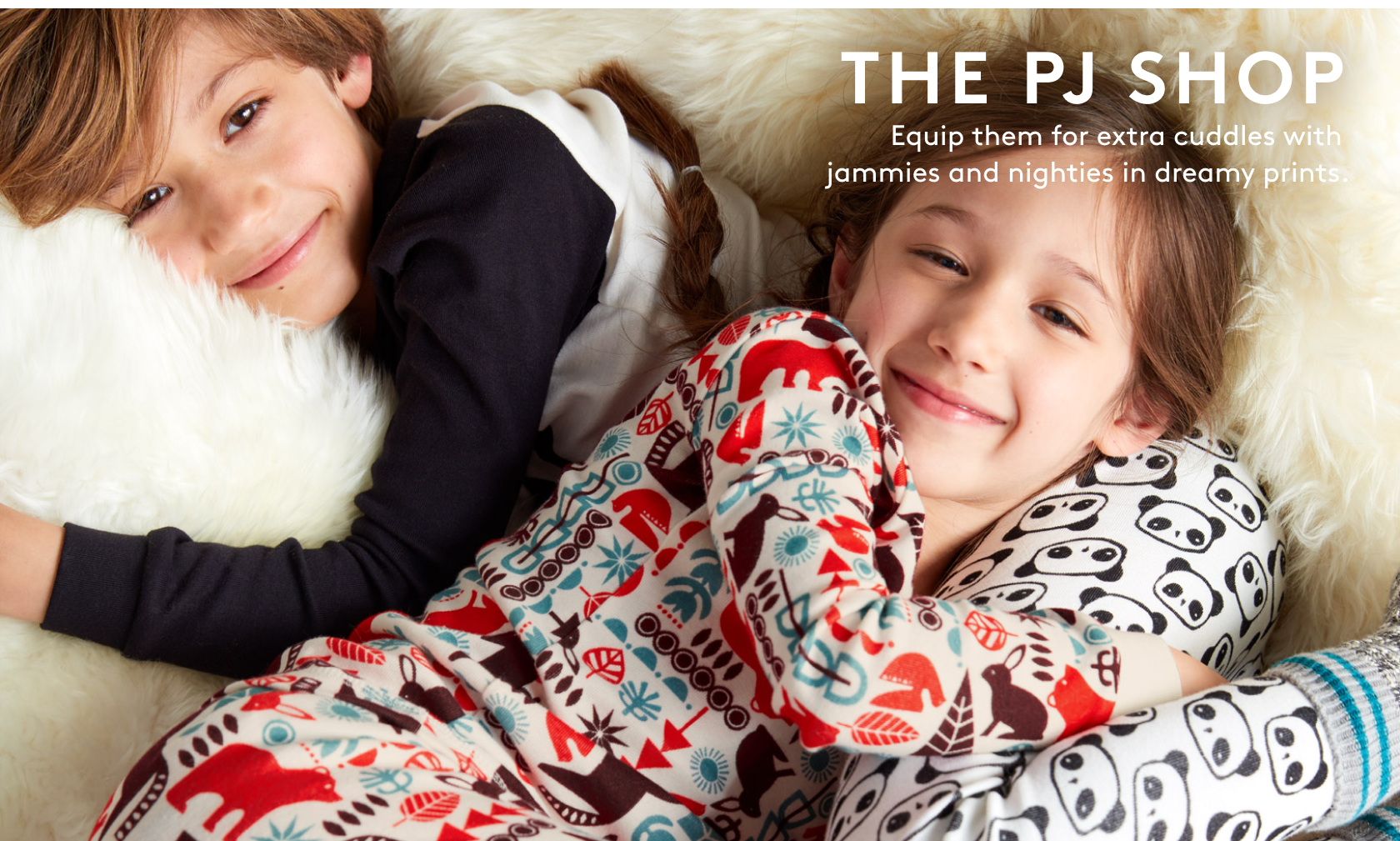 the pj shop Equip them for extra cuddles with jammies and nighties in dreamy prints.