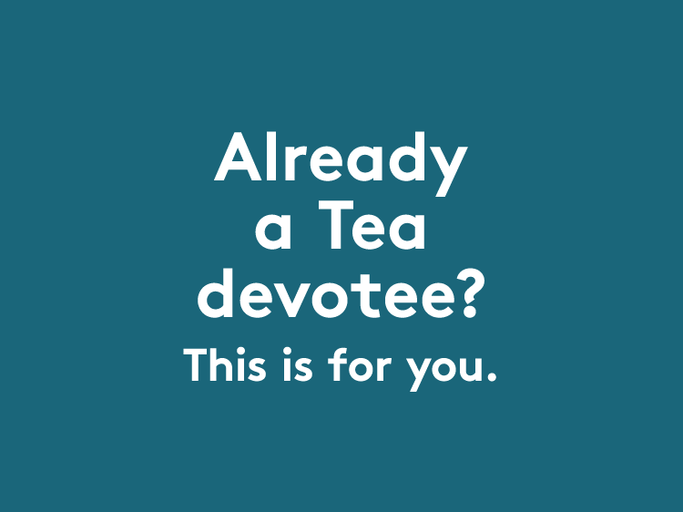 Already a tea devotee? this is for you