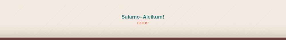 Salamo-Aleikum! Hello!