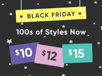 BLACK FRIDAY 100s OF STYLES NOW $10, $12, $15