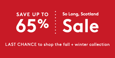 SAVE UP TO 65% So Long, Scotland Sale LAST CHANCE to shop the fall + winter collection