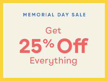 MEMORIAL DAY SALE SHOP 25% OFF EVERYTHING