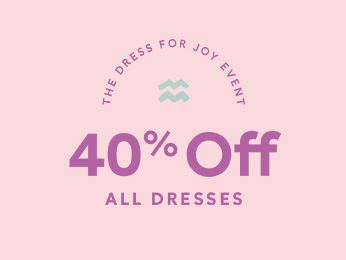 THE DRESS FOR JOY EVENT SHOP 40% OFF ALL DRESSES