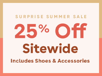 SURPRISE SUMMER SALE SHOP 25% OFF SITEWIDE