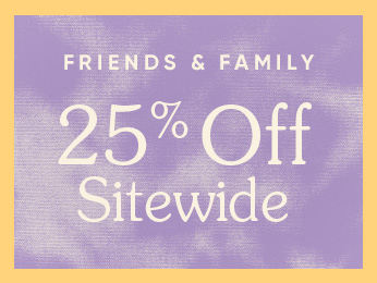 the friends & family event 25% off sitewide