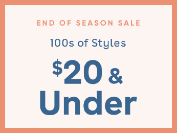 END OF SEASON SALE SHOP 100S OF STYLES $20 & UNDER