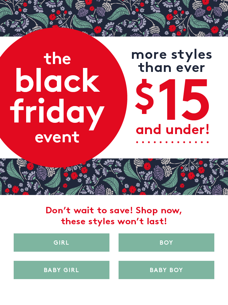 the black friday event more styles than ever $15 and under! Don't wait to save! Shop now, these styles won't last!