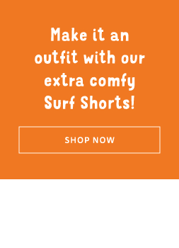 Make it an outfit with our extra comfy Surf Shorts!