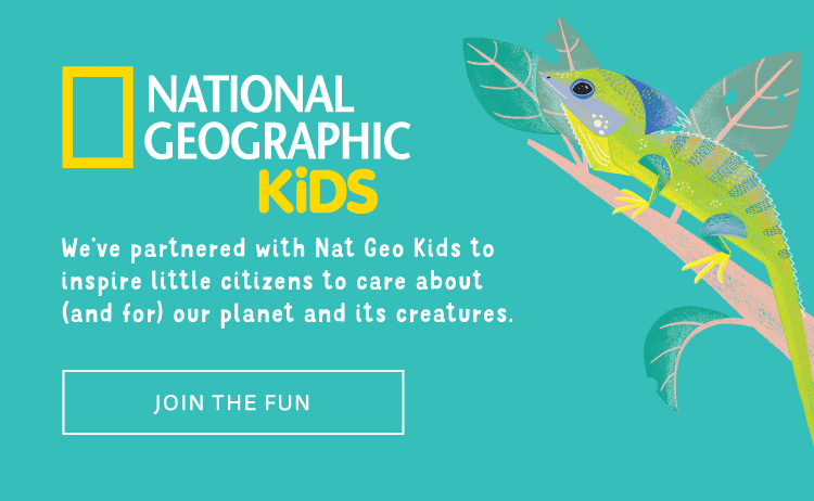 We've partnered with Nat Geo Kids to inspire little citizens to care about (and for) our planet and its creatures.